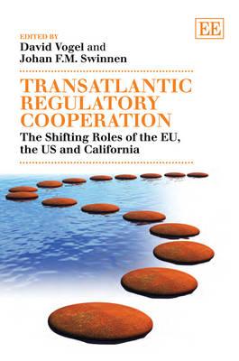 Transatlantic Regulatory Cooperation: The Shifting Roles of the EU, the US and California (Hardback)