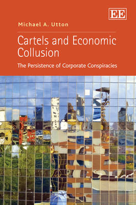 Cartels and Economic Collusion: The Persistence of Corporate Conspiracies (Hardback)