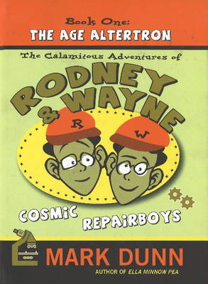 Calamitous Adventures of Rodney & Wayne, Cosmic Repairboys: Book One: The Age Altertron (Paperback)