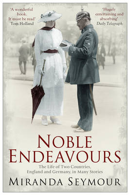 Noble Endeavours: The life of two countries, England and Germany, in many stories (Paperback)