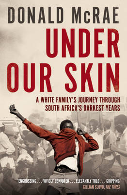 Under Our Skin: A White Family's Journey through South Africa's Darkest Years (Paperback)