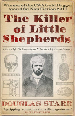 The Killer of Little Shepherds: The Case of the French Ripper and the Birth of Forensic Science (Paperback)