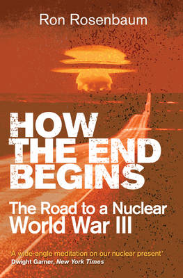How The End Begins: The Road to a Nuclear World War III (Paperback)