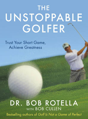 The Unstoppable Golfer: Trusting Your Mind & Your Short Game to Achieve Greatness (Hardback)