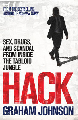 Hack: Sex, Drugs, and Scandal from Inside the Tabloid Jungle (Paperback)