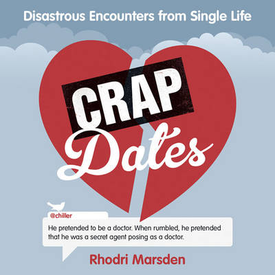 Crap Dates: Disastrous Encounters from Single Life (Hardback)