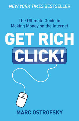 Get Rich Click: The Ultimate Guide to Making Money on the Internet (Paperback)