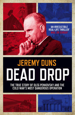 Dead Drop: TheTrue Story of Oleg Penkovsky and the Cold War's Most Dangerous Operation (Paperback)