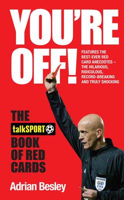 You're Off!: The TalkSport Book of Red Cards (Hardback)