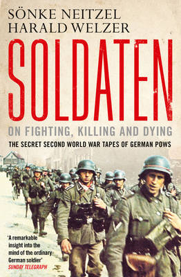 Soldaten - On Fighting, Killing and Dying: The Secret Second World War Tapes of German POWs (Paperback)