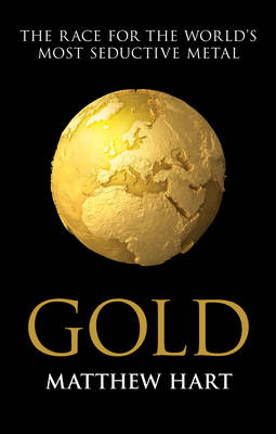 Gold: Inside the Race for the World's Most Seductive Metal (Hardback)