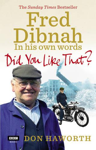 Did You Like That? Fred Dibnah, In His Own Words (Paperback)