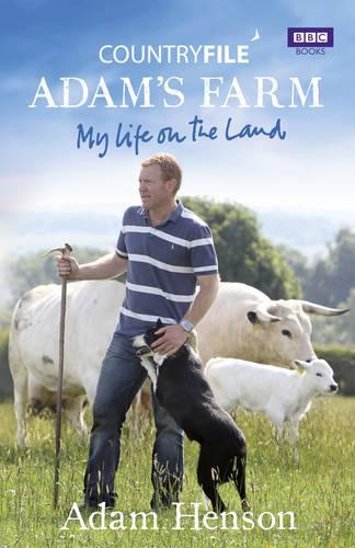 Countryfile: Adam's Farm: My Life on the Land (Hardback)