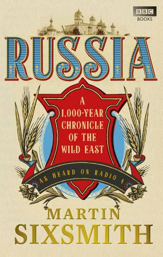 Russia: A 1,000-Year Chronicle of the Wild East (Paperback)
