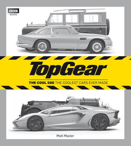 Top Gear: The Cool 500: The coolest cars ever made (Hardback)