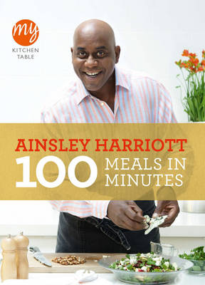 My Kitchen Table: 100 Meals in Minutes - My Kitchen (Paperback)