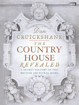 The Country House Revealed: A Secret History of the British Ancestral Home (Hardback)