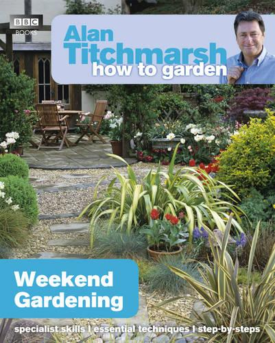 Alan Titchmarsh How to Garden: Weekend Gardening - How to Garden (Paperback)