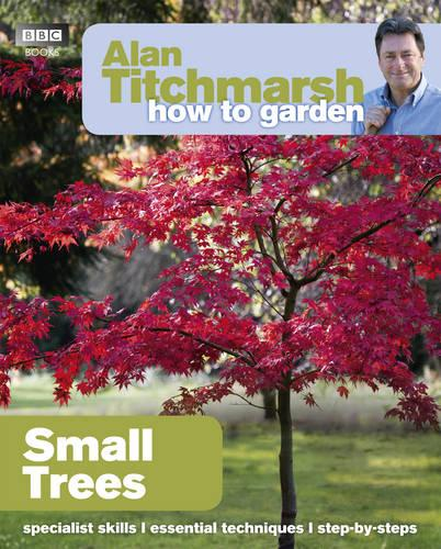 Alan Titchmarsh How to Garden: Small Trees - How to Garden (Paperback)