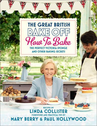 Great British Bake Off: How to Bake: The Perfect Victoria Sponge and Other Baking Secrets (Hardback)