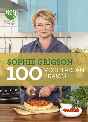 My Kitchen Table: 100 Vegetarian Feasts - My Kitchen (Paperback)