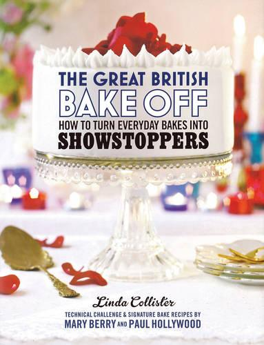 The Great British Bake Off: How to turn everyday bakes into showstoppers (Hardback)