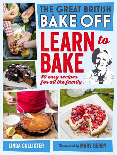 Great British Bake Off: Learn to Bake: 80 easy recipes for all the family (Hardback)