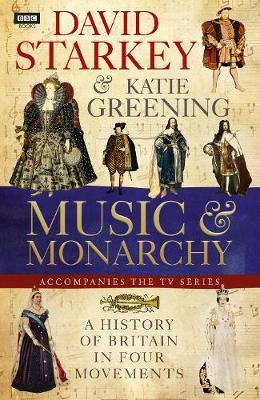 David Starkey's Music and Monarchy (Hardback)