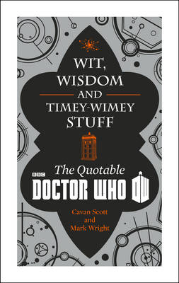 Doctor Who: Wit, Wisdom and Timey Wimey Stuff - The Quotable Doctor Who (Hardback)