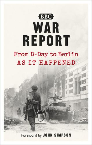 War Report: From D-Day to Berlin, as it happened (Paperback)