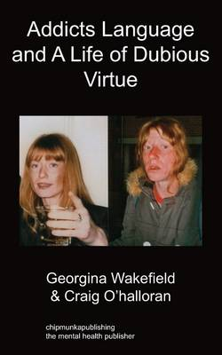 Addicts Language and a Life of Dubious Virtue (Paperback)