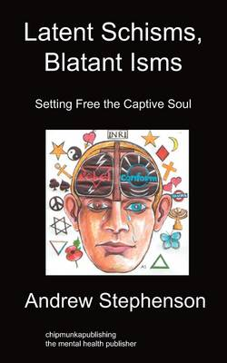 Latent Schisms, Blatant Isms: Setting Free the Captive Soul (Paperback)