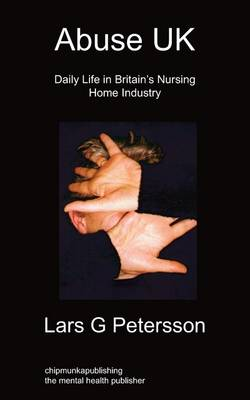 Abuse UK: Daily Life In Britain's Nursing Home Industry (Paperback)