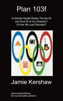 Plan 103f: Is Mental Health Really The Be All And End All Of Our Dreams? Or Are We Just Deluded? (Paperback)