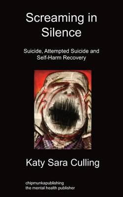 Screaming in Silence: Suicide, Attempted Suicide and Self-Harm Recovery (Paperback)