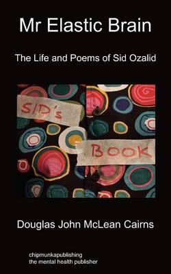 Mr Elastic Brain: The Life and Poems of Sid Ozalid (Paperback)