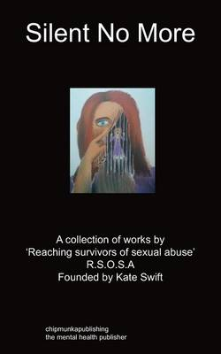Silent No More: A Collection of Works by 'Reaching Survivors of Sexual Abuse' R.S.O.S.A (Paperback)