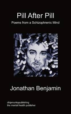 Pill After Pill - Poems from a Schizophrenic Mind (Paperback)