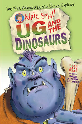 Alfie Small: Ug and the Dinosaurs: Easy Read in Full Colour (Paperback)