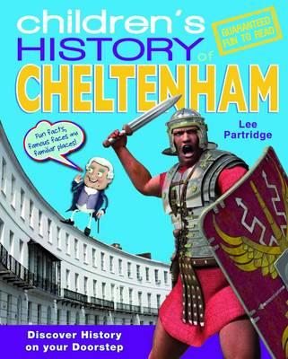 Children's History of Cheltenham - Hometown History No. 11 (Hardback)