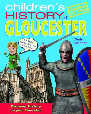 Children's History of Gloucester - Hometown History No. 15 (Hardback)