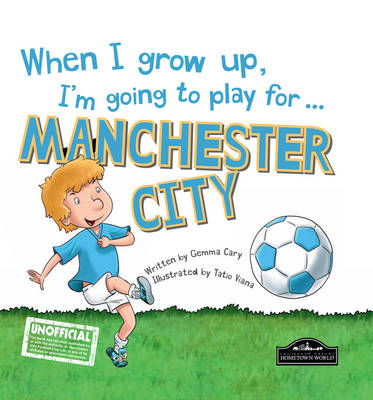 When I Grow Up, I'm Going to Play for ... Manchester City (Hardback)