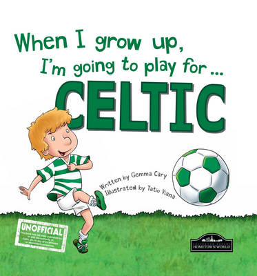 When I Grow Up, I'm Going to Play for ... Celtic (Hardback)
