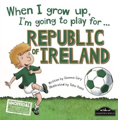 When I Grow Up I'm Going to Play for Republic of Ireland (Hardback)