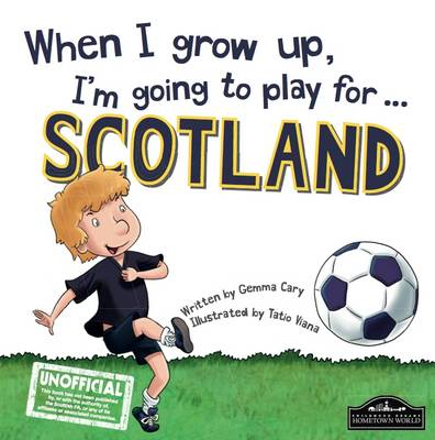 When I Grow Up I'm Going to Play for Scotland (Hardback)