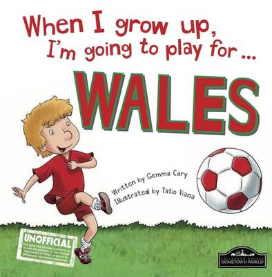 When I Grow Up I'm Going to Play for Wales (Hardback)