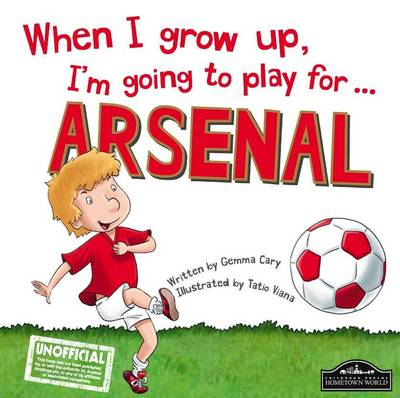 When I Grow Up, I'm Going to Play for ... Arsenal (Hardback)