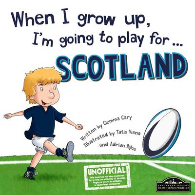 When I Grow Up, I'm Going to Play for Scotland (Rugby) (Hardback)