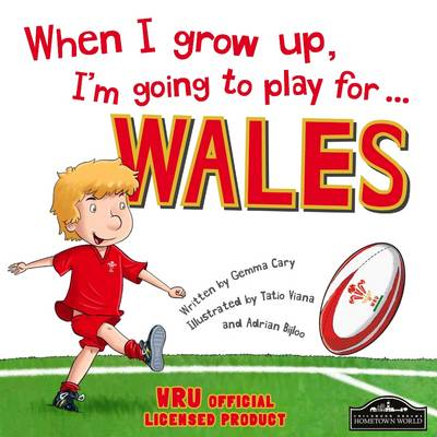 When I Grow Up, I'm Going to Play for Wales (Rugby) (Hardback)