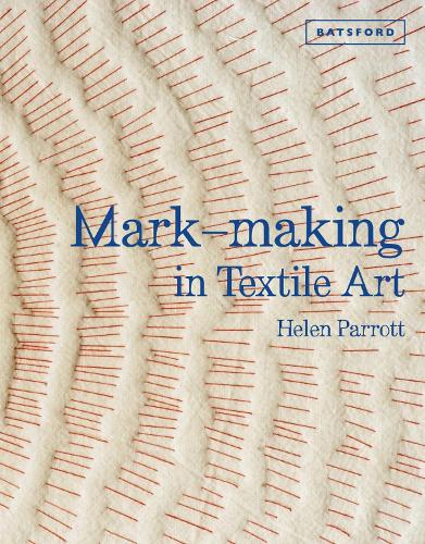 Mark-making in Textile Art: Techniques for hand and machine stitching (Hardback)